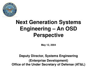 Next Generation Systems Engineering – An OSD Perspective May 12, 2004