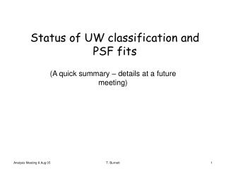 Status of UW classification and PSF fits