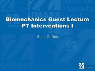 Biomechanics Guest Lecture PT Interventions I