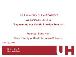 The University of Hertfordshire Welcomes EEESTA to  'Engineering our Health' Prestige Seminar