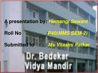 A presentation by :  Hemangi Sawant Roll No                   : P40(MMS SEM-2)