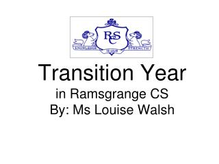 Transition Year in Ramsgrange CS By: Ms Louise Walsh