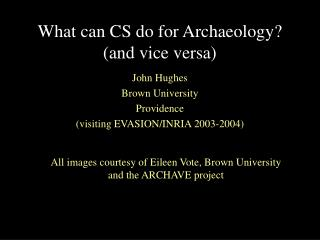 What can CS do for Archaeology? (and vice versa)