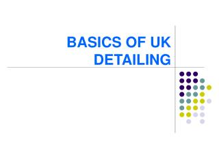 BASICS OF UK DETAILING