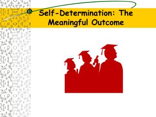 Self-Determination: The Meaningful Outcome