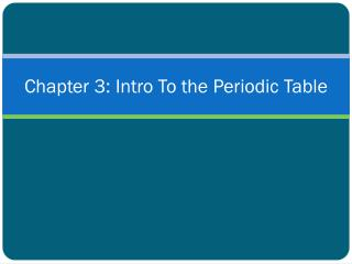 Chapter 3: Intro To the Periodic Table