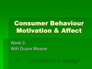 Consumer  Behaviour  Motivation & Affect