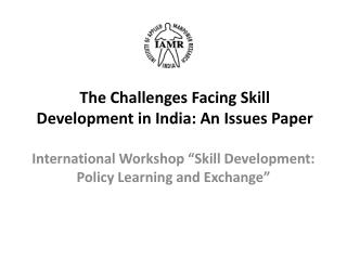 The Challenges Facing Skill Development in India: An Issues Paper