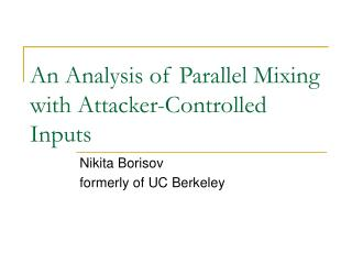 An Analysis of Parallel Mixing with Attacker-Controlled Inputs