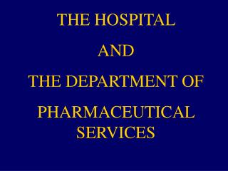 THE HOSPITAL  AND  THE DEPARTMENT OF  PHARMACEUTICAL SERVICES