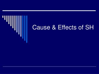 Cause & Effects of SH