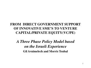 FROM  DIRECT GOVERNMENT SUPPORT OF INNOVATIVE SME'S TO VENTURE CAPITAL/PRIVATE EQUITY(VC/PE)