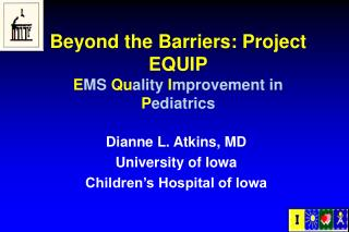 Beyond the Barriers: Project EQUIP E MS  Qu ality  I mprovement in  P ediatrics