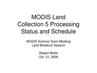 MODIS Land  Collection 5 Processing  Status and Schedule