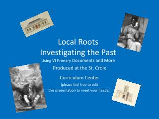 Local Roots Investigating the Past  Using VI Primary  Documents and More