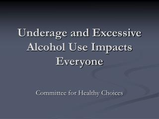 Underage and Excessive Alcohol Use Impacts Everyone