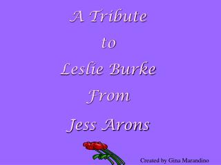 A Tribute  to Leslie Burke From Jess Arons