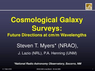 Cosmological Galaxy Surveys:  Future Directions at cm/m Wavelengths