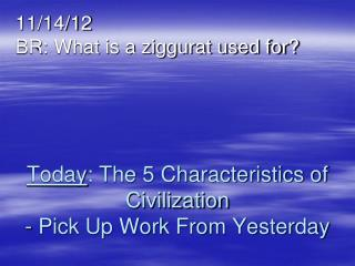 Today : The 5 Characteristics of Civilization - Pick Up Work From Yesterday