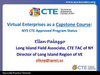 Virtual Enterprises as a  Capstone Course : NYS CTE Approved Program Status Ellen Palazzo
