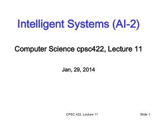 Intelligent Systems (AI-2) Computer Science  cpsc422 , Lecture  11 Jan, 29, 2014