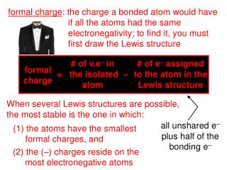 formal charge : the charge a bonded atom would have       if all the atoms had the same