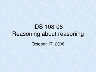 IDS 108-08 Reasoning about reasoning
