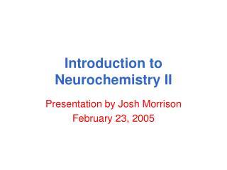 Introduction to Neurochemistry II