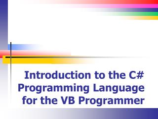 Introduction to the  C# Programming Language for the VB Programmer