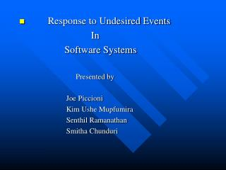 Response to Undesired Events In Software Systems       Presented by  Joe Piccioni