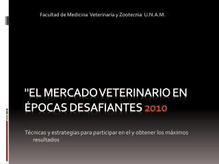 El Mercado Veterinario en  pocas desafiantes 2010