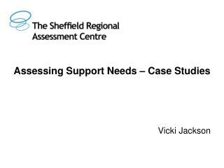 Assessing Support Needs – Case Studies Vicki Jackson
