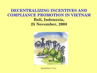 DECENTRALIZING INCENTIVES AND COMPLIANCE PROMOTION IN VIETNAM Bali, Indonesia,  25 November, 2008