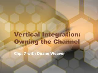 Vertical Integration: Owning the Channel