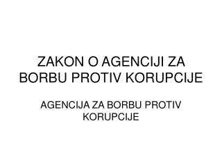 ZAKON O AGENCIJI ZA BORBU PROTIV KORUPCIJE