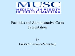 Facilities and Administrative Costs Presentation by Grants & Contracts Accounting