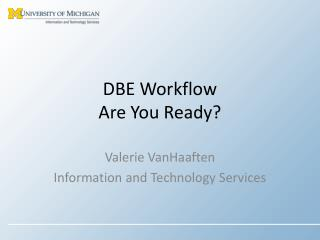 DBE Workflow Are You Ready?