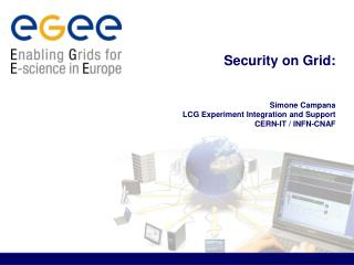 Security on Grid:  Simone Campana LCG Experiment Integration and Support CERN-IT / INFN-CNAF