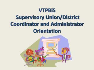 VTPBiS  Supervisory Union/District Coordinator and Administrator Orientation