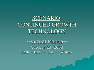 SCENARIO :   CONTINUED GROWTH  TECHNOLOGY