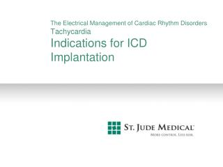 The Electrical Management of Cardiac Rhythm Disorders Tachycardia Indications for ICD Implantation