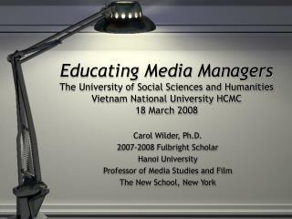 Carol Wilder, Ph.D. 2007-2008 Fulbright Scholar Hanoi University
