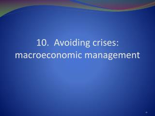 10.  Avoiding crises: macroeconomic management