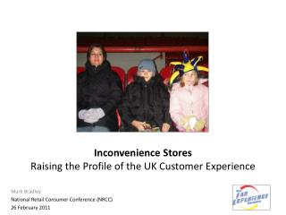 Inconvenience Stores Raising  the Profile of  the UK  Customer  Experience