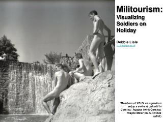 Militourism: Visualizing Soldiers on Holiday Debbie Lisle D.Lisle@qub.ac.uk