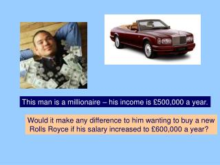 This man is a millionaire – his income is £500,000 a year.