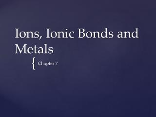 Ions, Ionic Bonds and Metals