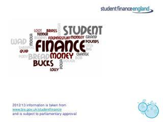 2012/13 information is taken from  bis.uk/studentfinance