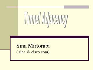 Sina Mirtorabi ( sina @ cisco)