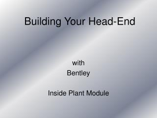 Building Your Head-End